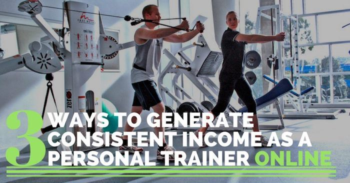 3 Ways to Generate Consistent Income as a Personal Trainer ONLINE