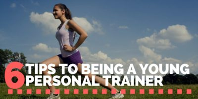 6 Tips to Being a Young Personal Trainer