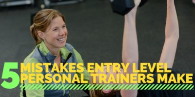 5 Mistakes Entry Level Personal Trainers Make