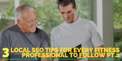 3 Local SEO Tips for Every Fitness Professional to Follow Pt. 2