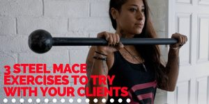 3 Steel Mace Exercises to Try With Your Clients