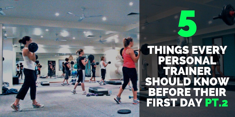 5 Things Every Personal Trainer Should Know Before Their First Day Pt.2
